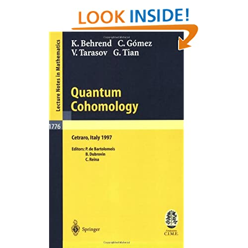 Quantum cohomology: lectures given at the C.I.M.E. Summer School held in Cetraro, Italy, June 30-July 8, 1997 B. Dubrovin, C. Gomez, C. Reina, G. Tian, K. Behrend, P.De Bartolomeis, V. Tarasov