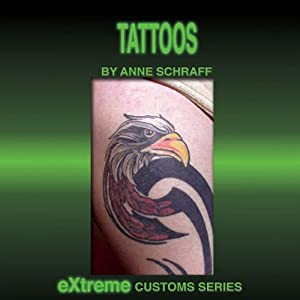 Tattoos: Extreme Customs | [Anne Schraff]