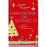"""Obendr�ber da schneit es: Ein Weihnachts-Familienromanvon """"Astrid Ruppert"""""""