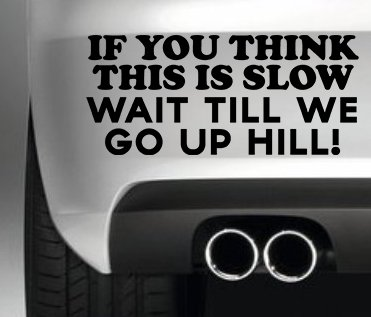 If You Think This Is Slow Wait Till I Go Up Hill Close Decal Vinyl Sticker JDM Euro Drift Lowered Stance Laptop Ipad Window, Wall, Car, Truck, Motorcycle (Slow Is Smooth compare prices)