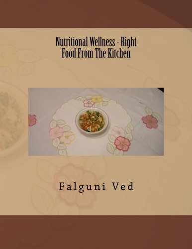 Nutritional Wellness - Right From The Kitchen by Falguni G Ved