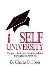 Self University: The Price of Tuition Is the Desire to Learn : Your Degree Is a Better Life