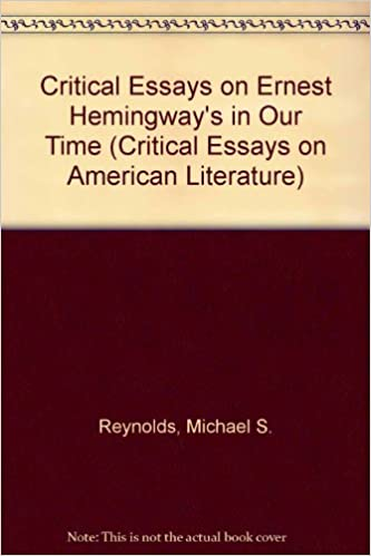 hemingway critical essay Online literary criticism for ernest hemingway and brief critical overview for ernest hemingway essay topics and an audio radio.