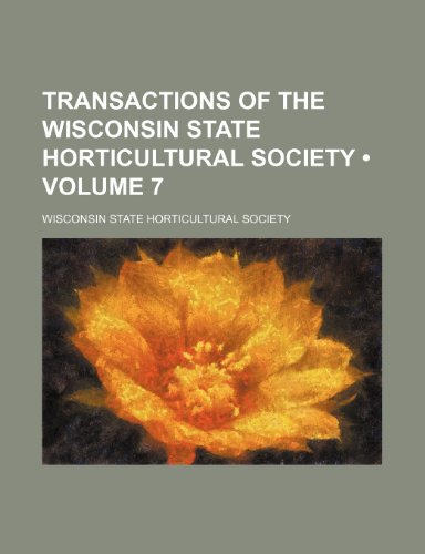 Transactions of the Wisconsin State Horticultural Society (Volume 7)