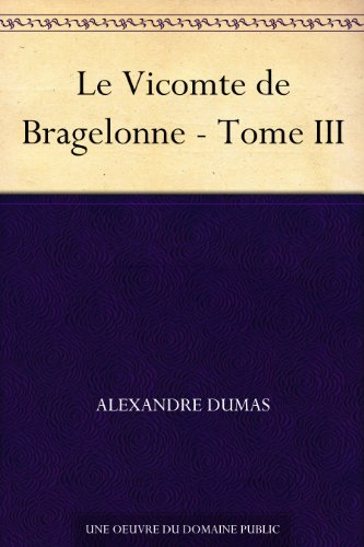 Alexandre Dumas - Le Vicomte de Bragelonne - Tome III (French Edition)