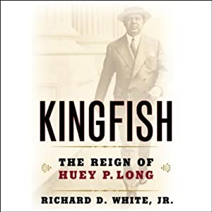 Kingfish: The Reign of Huey P. Long | [Richard D. White]