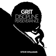 Grit, Discipline, Perseverance: The Emotional Habits That Drive Success Audiobook by Steve Williams Narrated by Greg Zarcone