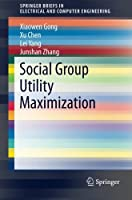 Social Group Utility Maximization Front Cover