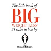 The Little Book of Big Weight Loss: 31 Rules to Live By | [Bernadette Fisers]