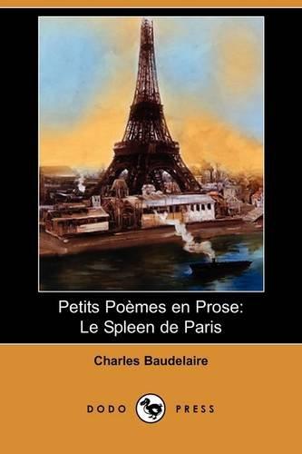 Petits Poemes En Prose: Le Spleen de Paris (Dodo Press) (French Edition)