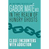 In the Realm of Hungry Ghosts: Close Encounters with Addictionby Gabor Mate M.D.