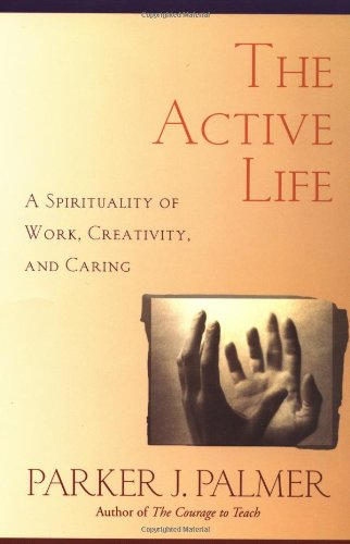 The Active Life: A Spirituality of Work, Creativity, and Caring