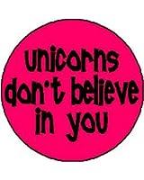 "UNICORNS DON'T BELIEVE IN YOU 1.25"" Pinback Button Badge / Pin ~ Unicorn"