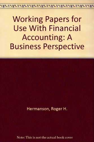 Working Papers for Use With Financial Accounting: A Business Perspective
