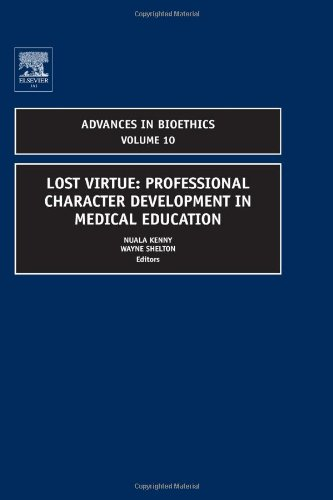 Lost Virtue: Professional Character Development in Medical Education, Volume 10 (Advances in Bioethics) (Advances in Bio