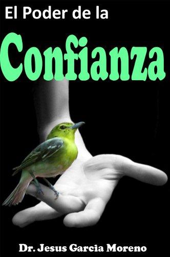 El Poder de la Confianza: la guía para el éxito en la vida personal y de negocios ¡Y CONSIGUE AHORA ADEMÁS UN REGALO! (Spanish Edition)