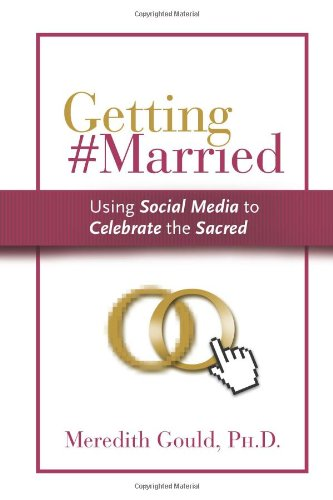 Getting Married Using Social Media to Celebrate the Sacred097640527X