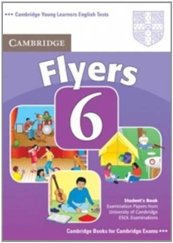 Cambridge young learners english tests. Flyers. Per la Scuola media: Cambridge Young Learners English Tests 6 Flyers Student's Book: Examination Papers from University of Cambridge ESOL Examinations
