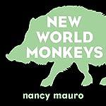 New World Monkeys: A Novel | Nancy Mauro