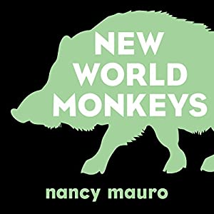 New World Monkeys: A Novel | [Nancy Mauro]