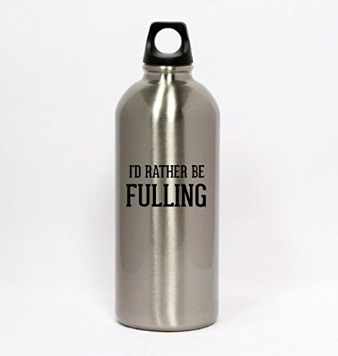 I'd Rather Be FULLING - Silver Water Bottle Small Mouth 20oz (Fulling compare prices)