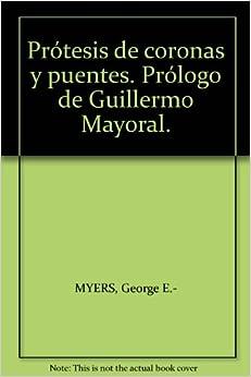 Prótesis de coronas y puentes. Prólogo de Guillermo Mayoral.: Amazon