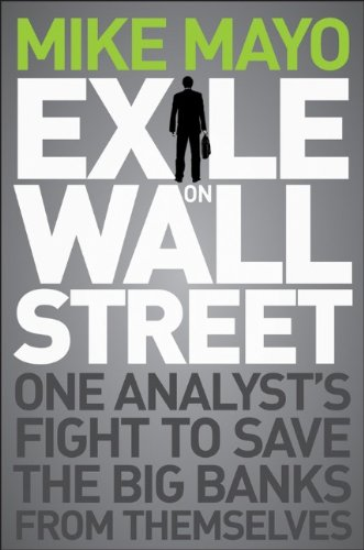 Exile on Wall Street: One Analyst's Fight to Save the Big Banks from Themselves: Mike Mayo: 9781118115466: Amazon.com: Books