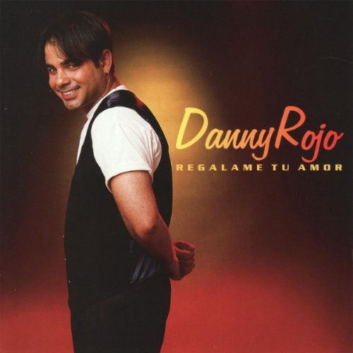 Danny Rojo - Regalame Tu Amor - Zortam Music
