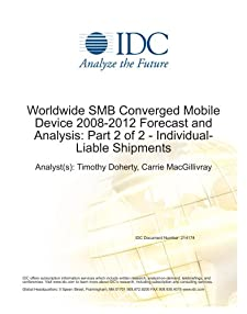 Worldwide SMB Converged Mobile Device 2009-2013 Forecast: Part 2 of 2 - Individual-Liable Shipments Timothy Doherty and Carrie MacGillivray