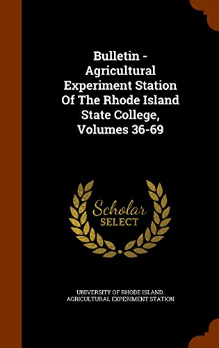 Bulletin - Agricultural Experiment Station Of The Rhode Island State College, Volumes 36-69