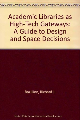 Academic Libraries as High-Tech Gateways: A Guide to Design and Space Decisions