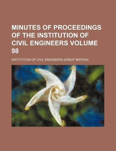 Minutes of proceedings of the Institution of Civil Engineers Volume 98