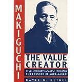 Makiguchi the Value Creator: Revolutionary Japanese Educator and Founder of Soka Gakkai ~ Dayle M. Bethel