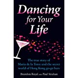 Dancing for Your Life: The True Story of Maria de la Torre and the Secret World of Hong Kong Go-Go Barsby Paul Strahan
