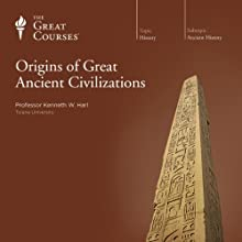 Origins of Great Ancient Civilizations  by The Great Courses Narrated by Professor Kenneth W. Harl