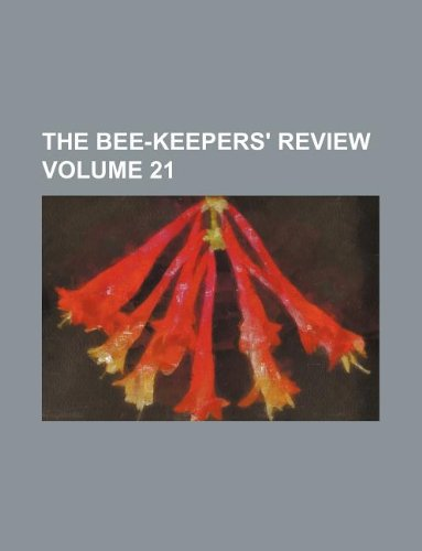 The Bee-keepers' review Volume 21