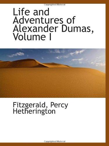 Life and Adventures of Alexander Dumas, Volume I