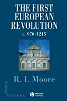 The First European Revolution c. 970-1215 (Making of Europe)
