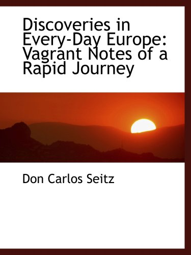 Discoveries in Every-Day Europe: Vagrant Notes of a Rapid Journey