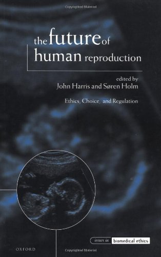 The Future of Human Reproduction, 'Ethics, Choice and Regulation' (Issues in Biomedical Ethics)