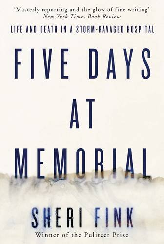 Image of Five Days at Memorial: Life and Death in a Storm-Ravaged Hospital