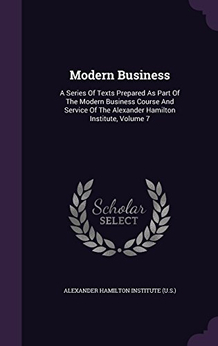 Modern Business: A Series Of Texts Prepared As Part Of The Modern Business Course And Service Of The Alexander Hamilton Institute, Volume 7