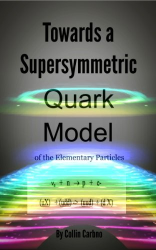Book: Towards a SuperSymmetric Quark Theory of the Elementary Particles by Collin Carbno