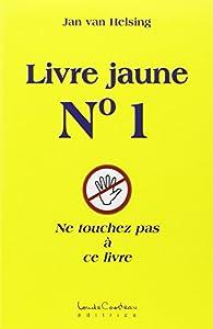Livre jaune, n° 1 : Ne touchez pas à ce livre par Jan van Helsing