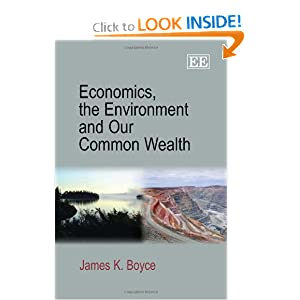 Economics, the Environment and Our Common Wealth - James K Boyce