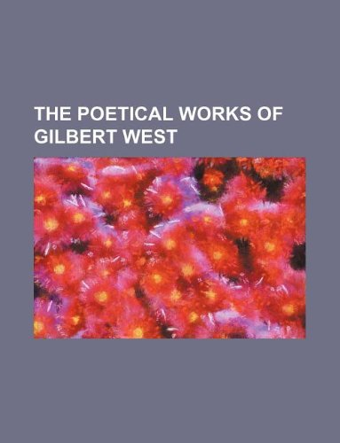 THE POETICAL WORKS OF GILBERT WEST