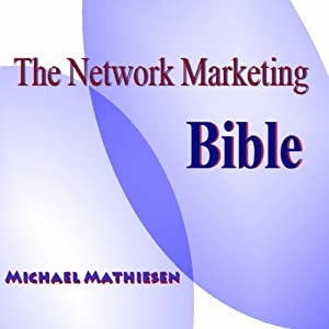 The Network Marketing Bible: How to Make It in the Modern American Economy | [Michael Mathiesen]