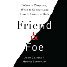 Friend and Foe: When to Cooperate, When to Compete, and How to Succeed at Both (       UNABRIDGED) by Adam D. Galinsky, Maurice E. Schweitzer Narrated by Tom Perkins