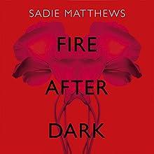 Fire After Dark   Livre audio Auteur(s) : Sadie Matthews Narrateur(s) : Amy Le Fay