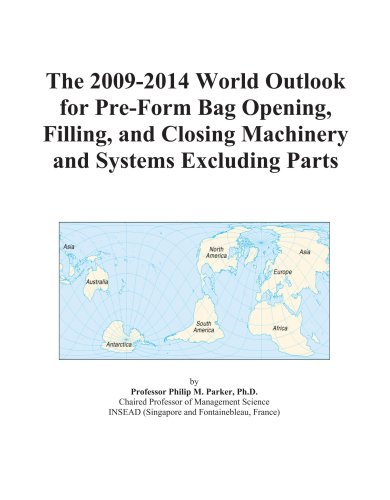 The 2009-2014 World Outlook for Pre-Form Bag Opening, Filling, and Closing Machinery and Systems Excluding Parts